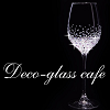 �f�R�O���X���X�@Deco-glass cafe