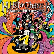CD HIBI★Chazz-K : ハッピー・サックス・ヒット・エクスプレス2015