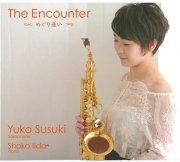 CD 須々木由子 : The Encounter〜めぐり逢い〜