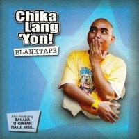 Blanktape / Chika Lang 'Yon!