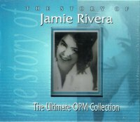 Jamie Rivera / The Story Of Jamie Rivera (the ultimate OPM collection)
