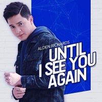 Alden Richards / Until I See You Again