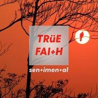 True Faith / Sen+imen+al