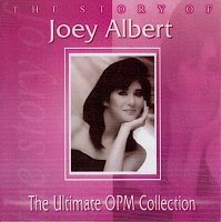 Joey Albert / The Story Of Joey Albert (The Ultimate OPM Collection)