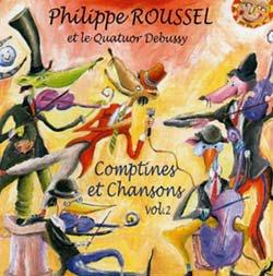 フィリップ・ルーセルとドビュッシー・カルテット 童謡とシャンソン Vol.2