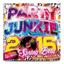 【会員登録すると500円】【春ヒットMIX】PARTY JUNKIE 2016 -SPRING BEST- / DJ GENIUS
