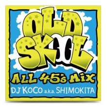 【HIPHOP/SOUL】DJ KOCO a.k.a. SHIMOKITA / OLD SKOOL -ALL 45's MIX-