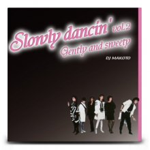 【ミディアム&スロージャムMIX】DJ MAKOTO / SLOWLY DANCIN' Vol.2〜GENTLY AND SWEETLY〜