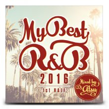【会員登録すると800円】MY BEST R&B 2016 -1st HALF- / Mixed by DJ ATSU(DJ アツ)