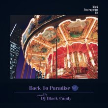 【SOUL/ブラコンMIX】DJ BLACK CANDY/BACK TO PARADISE VOL.2(DJ ブラックキャンディ)