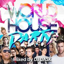 【HOUSEパーティーMIX!!】DJ DASK / World House Party(DJ ダスク)