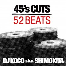 【SOUL/FUNK/サンプリング・ソースMIX】DJ KOCO a.k.a. SHIMOKITA  /  45's CUTS 52BEATS<img class='new_mark_img2' src='//img.shop-pro.jp/img/new/icons1.gif' style='border:none;display:inline;margin:0px;padding:0px;width:auto;' />