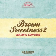 【話題作・オフィシャルMIXCD】DJ KENTA / BROWN SWEETNESS 2 -ARIWA LOVERS-