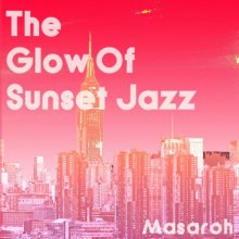 【Jazz&Crossover MIX!!】The Glow Of Sunset Jazz / Mixed By Masaroh