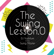 【NewJackSwing/R&B MIX】The Swing Lesson.0 - DJ Yoshifumi a.k.a. Swing Master [2017年6月上旬発売予定]<img class='new_mark_img2' src='//img.shop-pro.jp/img/new/icons15.gif' style='border:none;display:inline;margin:0px;padding:0px;width:auto;' />