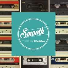 【NewJackSwing/90's R&B】 DJ Yoshifumi - Smooth [発売予定日 2017.06.30]<img class='new_mark_img2' src='//img.shop-pro.jp/img/new/icons15.gif' style='border:none;display:inline;margin:0px;padding:0px;width:auto;' />
