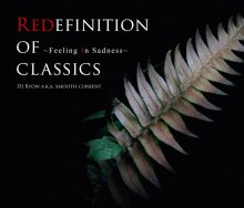 Redefinition Of Classics〜Feeling In Sadness〜/ DJ  Ryow a.k.a. Smooth Current [2017年8月5日発売]<img class='new_mark_img2' src='//img.shop-pro.jp/img/new/icons15.gif' style='border:none;display:inline;margin:0px;padding:0px;width:auto;' />
