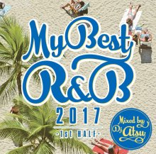 【2017 R&B BEST Mix!!】MYBEST OF R&B 2017 -1st HALF- / Mixed by DJ ATSU