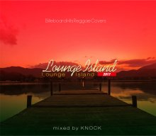 【LOVER'S カバー/TOP 40/R&B/HIP HOP】Lounge Island 2017 / DJ KNOCK  [8月23日発売]