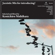 【JAZZY HIPHOP MIX】KENICHIRO NISHIHARA -  Jazzistic Mix for introducing!<img class='new_mark_img2' src='//img.shop-pro.jp/img/new/icons60.gif' style='border:none;display:inline;margin:0px;padding:0px;width:auto;' />