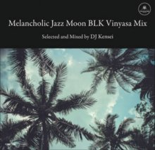 【CHILL OUT / JAZZY GROOVE MIX】DJ KENSEI - Melancholic Jazz Moon BLK Vinyasa Mix [9月中旬]
