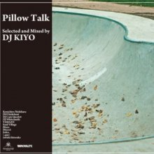 【CHILL OUT / JAZZY GROOVE MIX】DJ KIYO - PILLOW TALK  [9月中旬]
