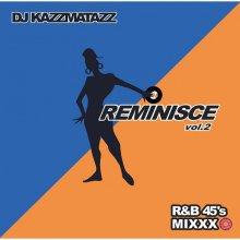 DJ KAZZMATAZZ  - REMINISCE VOL.2【R&Bmix(7インチVINYL ONLY!!)】