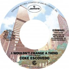 [6月中旬] Coke Escovedo - I Wouldn't Change A Thing/Rebirth [7inch]