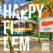 [7月中旬] HAPPY FI DEM Vol.18  ~SKANKIN' SWEET~ / Select&Mix By HERO REALSTEPPA