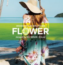[7月下旬]【新譜R&B/名曲MIX】DJ Shun / Flower Vol.32