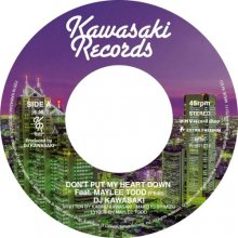 [11月3日発売] DJ KAWASAKI - Don't Put My Heart Down [7inch]