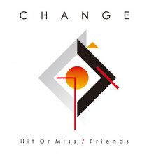 [2019年2月中旬] CHANGE - HIT OR MISS / FRIENDS[7inch]