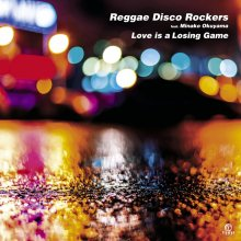 [2019年3月上旬] Reggae Disco Rockers Feat. Minako Okuyama - Love is a Losing Game [7inch]