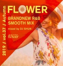 DJ SHUN /【Flower】Vol.37 ‐2019 Autumn‐
