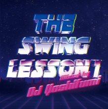 【紙ジャケ化して再発・リマスター音源】DJ YOSHIFUMI / THE SWING LESSON 1 (2枚組)