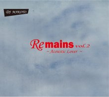 DJ MAKOTO /Remains Vol.2〜 Acoustic Lover 〜<img class='new_mark_img2' src='//img.shop-pro.jp/img/new/icons1.gif' style='border:none;display:inline;margin:0px;padding:0px;width:auto;' />