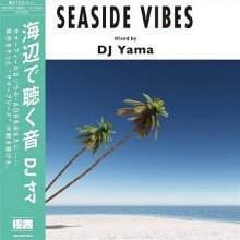 SEASIDE VIBES / DJ Yama <img class='new_mark_img2' src='//img.shop-pro.jp/img/new/icons1.gif' style='border:none;display:inline;margin:0px;padding:0px;width:auto;' />