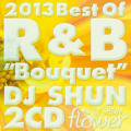 [期間限定SALE] DJ Shun / 2013 Best Of R&B Bouquet (2CDs)