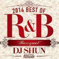 [期間限定SALE] DJ Shun  / Best Of R&B 2014 -Bouquet-