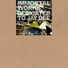 DJ Kenta / Immortal Works - Dedicated to Jay Dee