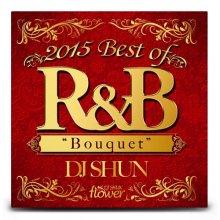 【必聴!2015年人気シリーズR&Bベスト】DJ Shun / 2015 Best Of R&B Bouquet (DJ シュン)