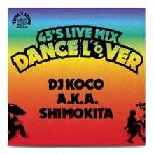 【ダンクラ・90'Sハウス!】DJ KOCO aka SHIMOKITA / 45's LIVE MIX -DANCE LOVER-