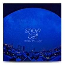 【歌モノMIX】snowball / mixed by muta【 MIXCD 】