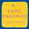 Harriet Russell: A Come Rinoceronte / A is for Rhinoceros<img class='new_mark_img2' src='https://img.shop-pro.jp/img/new/icons57.gif' style='border:none;display:inline;margin:0px;padding:0px;width:auto;' />