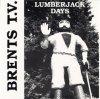 BRENTS T.V. - LUMBERJACK DAYS (EP)