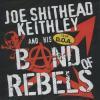 JOE SHITHEAD KEITHLEY - BAND OF REBELS (CD)