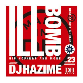 DJ HAZIME/ILL BOMB Vol.23 -BEST OF 2017 1st HALF-