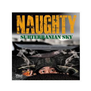 NAUGHTY/SUBTERRANIAN SKY