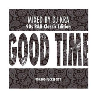 DJ KRA/GOOD TIME 90'S R&B CLLASIC EDITON