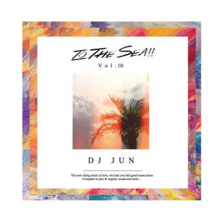 DJ JUN/TO THE SEA!! Vol.10